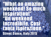 """What an amazing  weekend! So much  inspiration!"" ""Un weekend  incredibile. Così  tanta ispirazione."" Street Dance, Italy 2015"