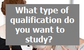 What type of qualification do you want to study?